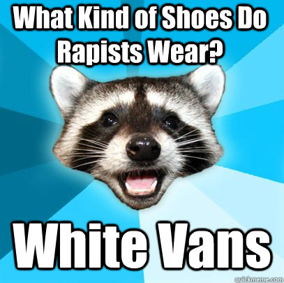 What Kind of Shoes Do Rapists Wear? White Vans  badpuncoon