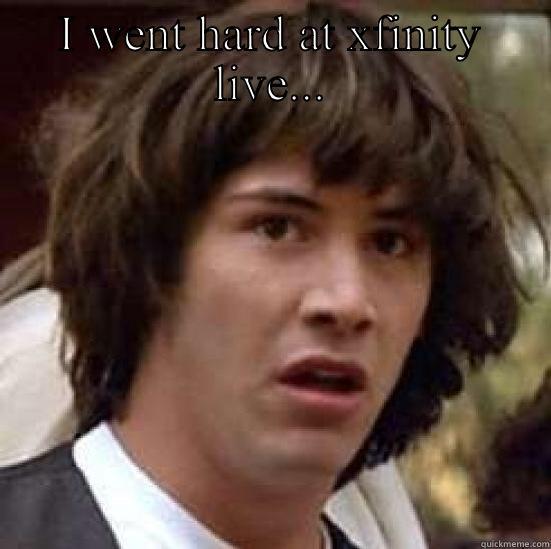 I WENT HARD AT XFINITY LIVE...  conspiracy keanu