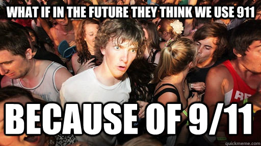 What if in the future they think we use 911  Because of 9/11   - What if in the future they think we use 911  Because of 9/11    Misc