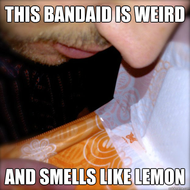 This bandaid is weird  And smells like lemon  - This bandaid is weird  And smells like lemon   Maxi Pad Man