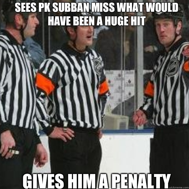 Sees PK Subban miss what would  have been a huge hit Gives him a penalty  - Sees PK Subban miss what would  have been a huge hit Gives him a penalty   NHL ref