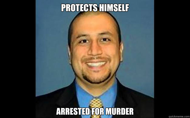 Protects himself Arrested for murder  George Zimmerman