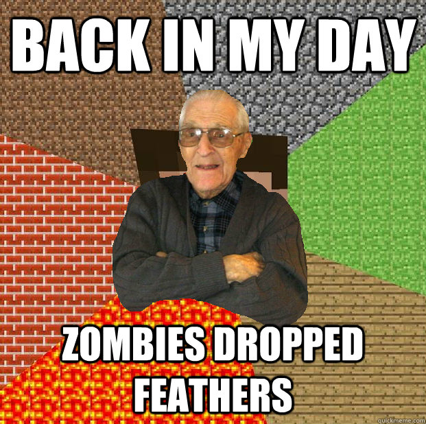 back in my day Zombies dropped feathers