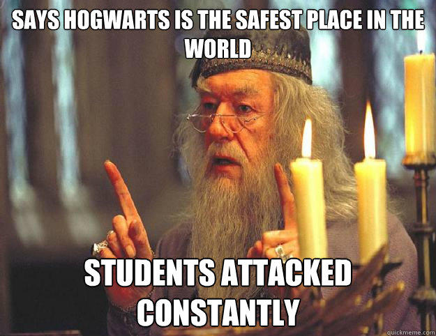 Says Hogwarts is the safest place in the world Students attacked constantly  Dumbledore