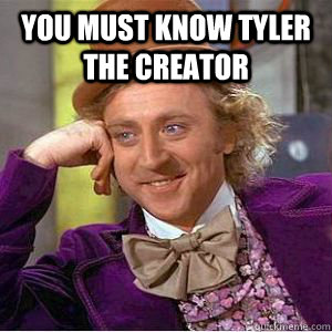 You must know tyler the creator  - You must know tyler the creator   Mizzou condescending wonka