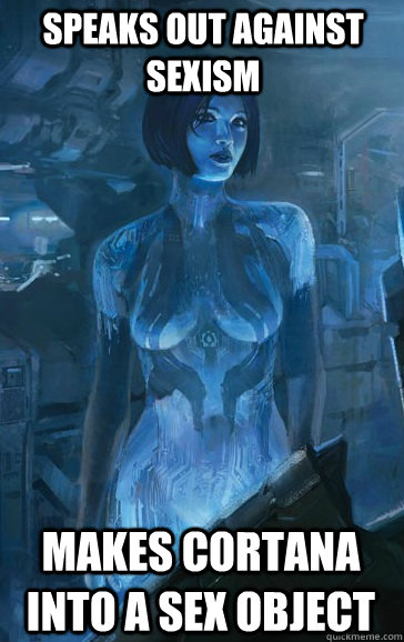 Speaks out against sexism makes cortana into a sex object  Scumbag Cortana