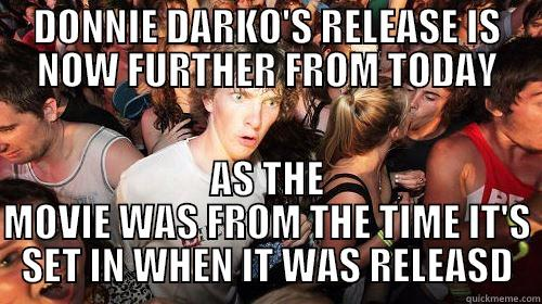 DONNIE DARKO'S RELEASE IS NOW FURTHER FROM TODAY AS THE MOVIE WAS FROM THE TIME IT'S SET IN WHEN IT WAS RELEASD Suddenly Clarity Clarence