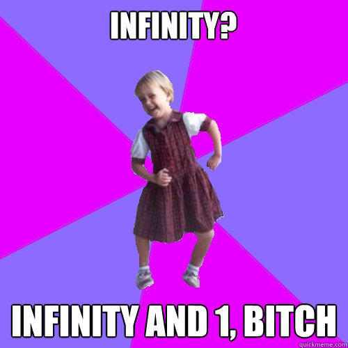 Infinity? Infinity and 1, bitch  Socially awesome kindergartener