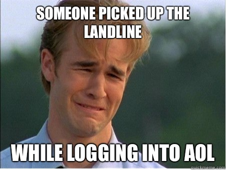 Someone picked up the landline While logging into AOL - Someone picked up the landline While logging into AOL  1990s Problems