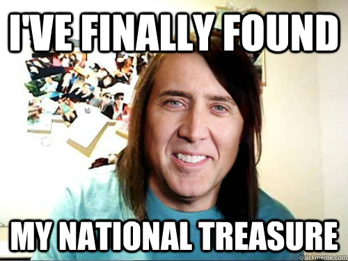 i've finally found my national treasure - i've finally found my national treasure  Overly Attached Nicolas Cage