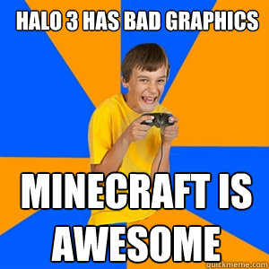 Halo 3 has bad graphics minecraft is awesome