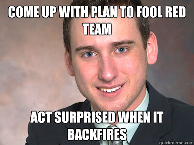 come up with plan to fool red team act surprised when it backfires  Red Team