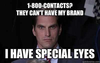 1-800-contacts? They can't have my brand I have special eyes - 1-800-contacts? They can't have my brand I have special eyes  Menacing Josh Romney