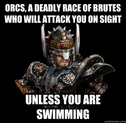 Orcs, a deadly race of brutes who will attack you on sight Unless you are swimming  Gothic - game