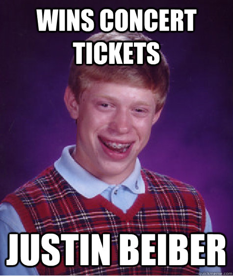 wins concert tickets justin beiber - wins concert tickets justin beiber  Bad Luck Brian
