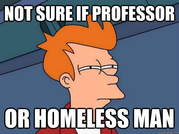Not sure if professor Or homeless man  Futurama Fry