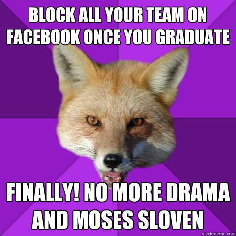 block all your team on facebook once you graduate finally! no more drama and moses sloven - block all your team on facebook once you graduate finally! no more drama and moses sloven  Forensics Fox