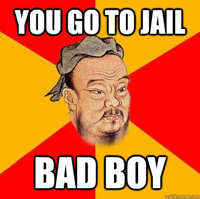 you go to jail bad boy - you go to jail bad boy  Confucius says