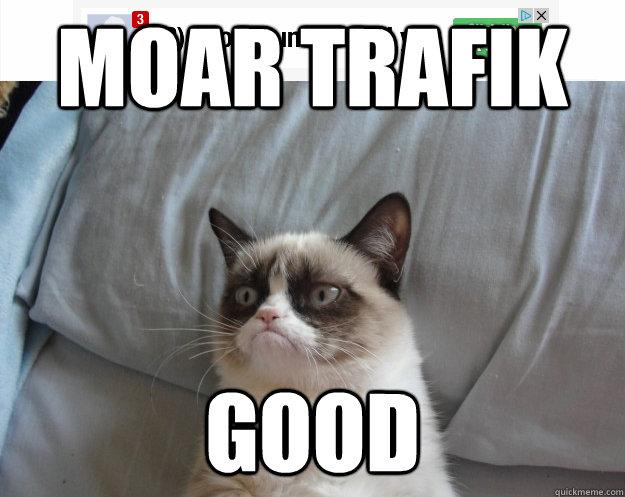 Moar Trafik good