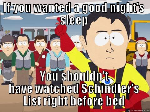 IF YOU WANTED A GOOD NIGHT'S SLEEP YOU SHOULDN'T HAVE WATCHED SCHINDLER'S LIST RIGHT BEFORE BED Captain Hindsight