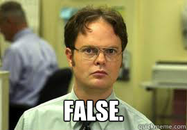 FALSE. -  FALSE.  Dwight False