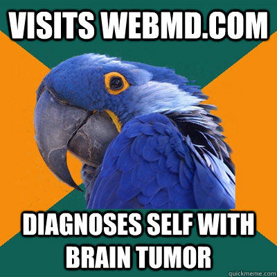Visits WEBMD.COm Diagnoses Self with Brain Tumor - Visits WEBMD.COm Diagnoses Self with Brain Tumor  Paranoid Parrot