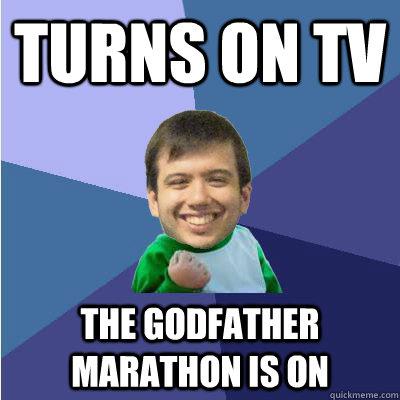 turns on tv the godfather marathon is on