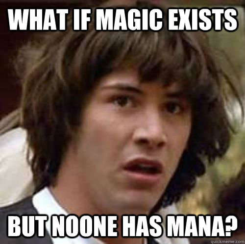 What if magic exists But noone has mana?  conspiracy keanu
