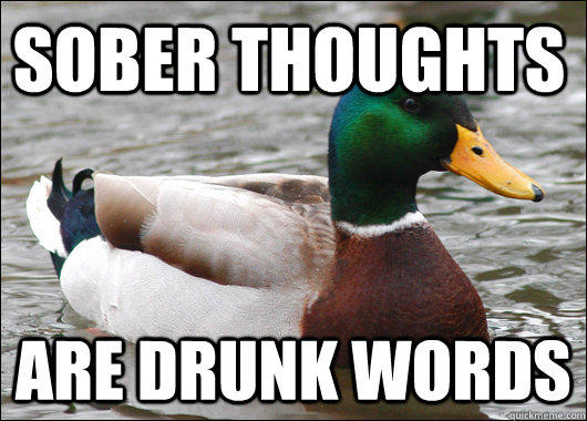 Sober Thoughts Are drunk words - Sober Thoughts Are drunk words  Actual Advice Mallard