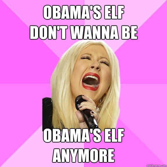 Obama's Elf Don't wanna be obama's elf anymore - Obama's Elf Don't wanna be obama's elf anymore  Wrong Lyrics Christina