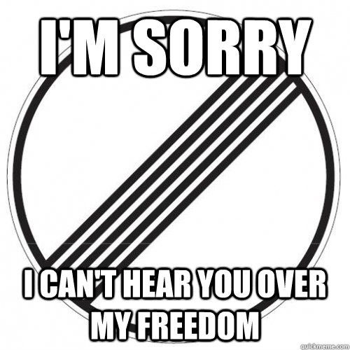 I'm sorry I can't hear you over my freedom - I'm sorry I can't hear you over my freedom  Misc