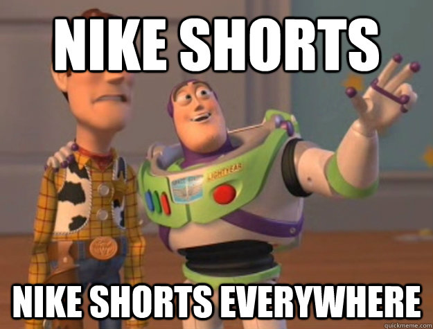 Nike shorts  Nike shorts everywhere  - Nike shorts  Nike shorts everywhere   Buzz Lightyear