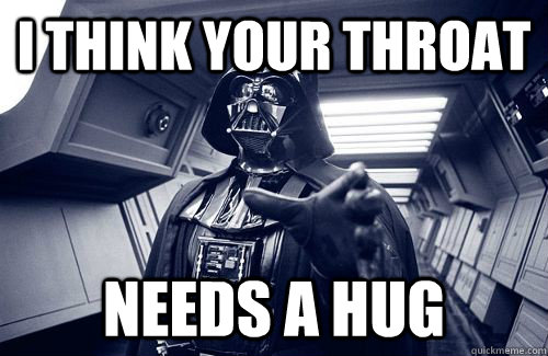 I think your throat Needs a hug