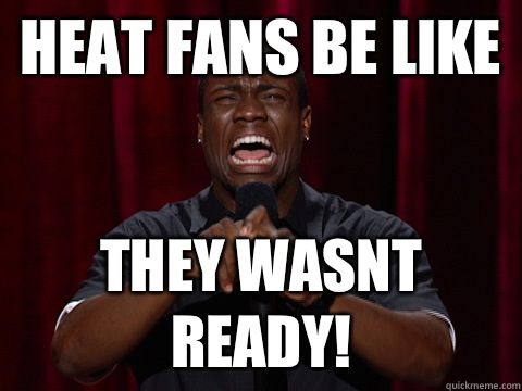 1aad579c07edb5edd5d059ba001837625fcec5bd4a945db49aeb3b0acd39f778 heat fans be like they wasnt ready! kevin hart quickmeme