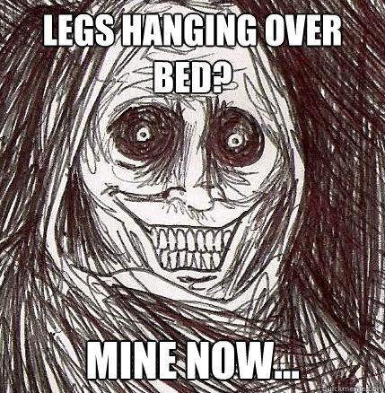 Legs hanging over bed? mine now... - Legs hanging over bed? mine now...  Horrifying Houseguest