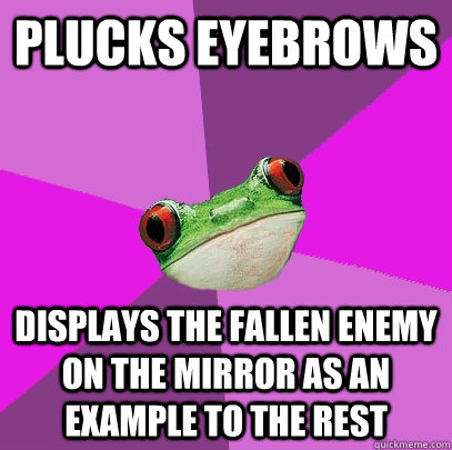 plucks eyebrows displays the fallen enemy on the mirror as an example to the rest - plucks eyebrows displays the fallen enemy on the mirror as an example to the rest  Foul Bachelorette Frog