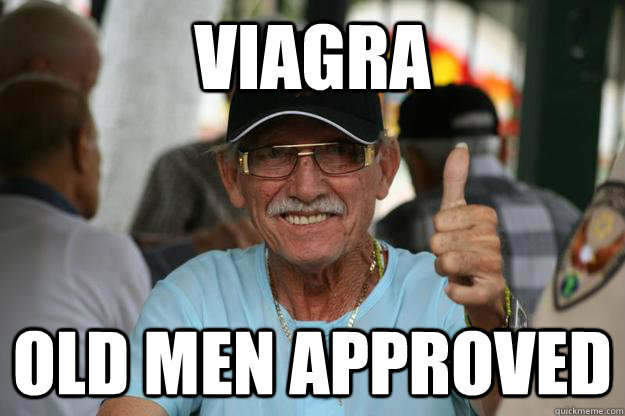 1ab42e11400336dd4d76486fecc2a7021cae489d4e407b8c1276455677a0f691 viagra old men approved old men approved quickmeme