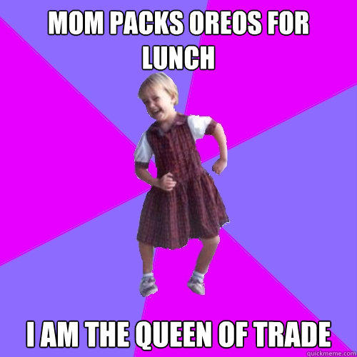 mom packs oreos for lunch I am the queen of trade  Socially awesome kindergartener