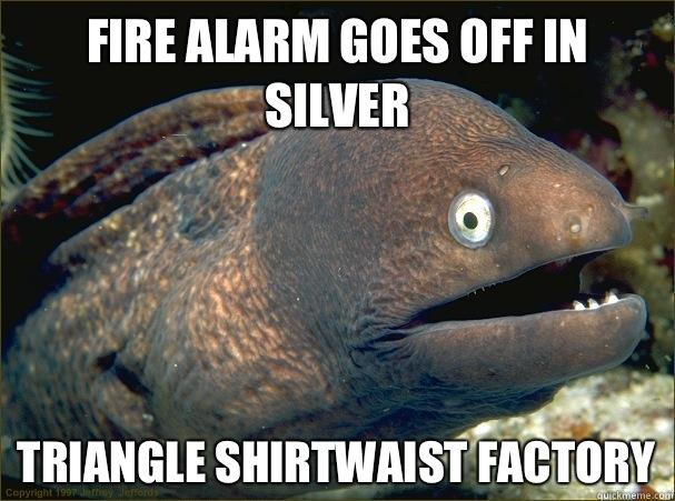 fire alarm goes off in silver triangle shirtwaist factory bad joke eel quickmeme. Black Bedroom Furniture Sets. Home Design Ideas