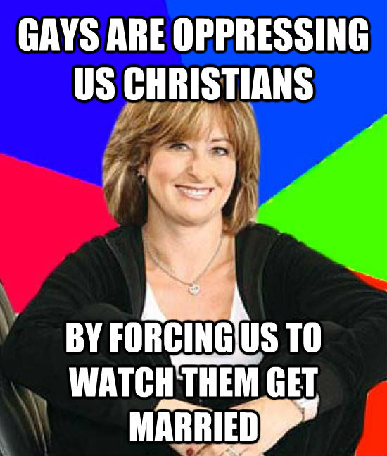 GAYS ARE OPPRESSING US CHRISTIANS BY FORCING US TO WATCH THEM GET MARRIED - GAYS ARE OPPRESSING US CHRISTIANS BY FORCING US TO WATCH THEM GET MARRIED  untitled meme