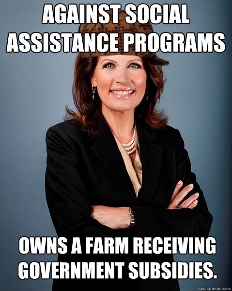 Against social assistance programs Owns a farm receiving government subsidies.