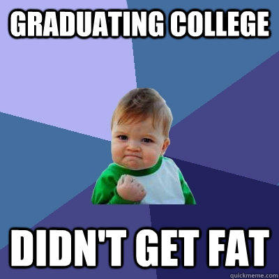 Graduating College Didn't Get Fat - Graduating College Didn't Get Fat  Success Kid