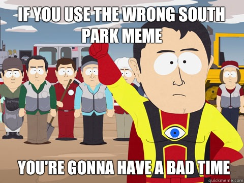 Logically South park bad time meme something