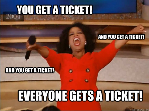 You get a ticket! everyone gets a ticket! and you get a ticket! and you get a ticket!  oprah you get a car