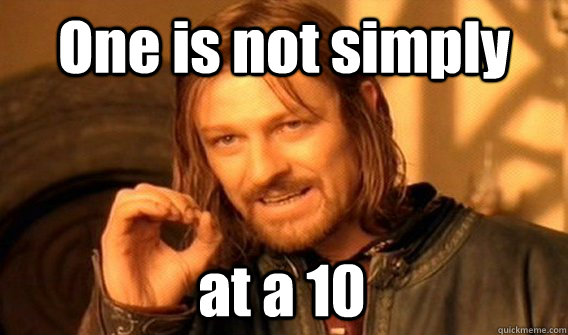 One is not simply at a 10 - One is not simply at a 10  One Does Not Simply
