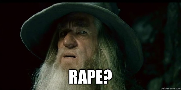 Rape? -  Rape?  I have no memory Gandalf