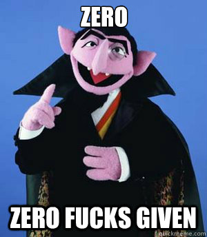 zero zero fucks given