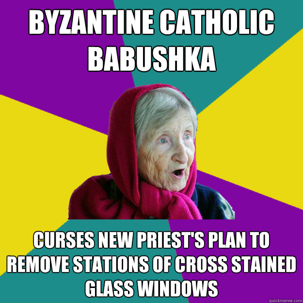 Byzantine Catholic Babushka Curses new priest's plan to remove Stations of Cross stained glass windows