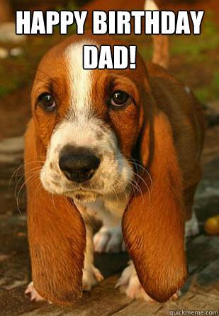 Happy Birthday Dad!   Unemployable Basset Hound Puppy