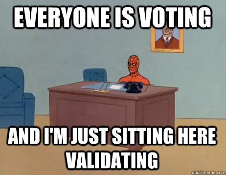 Everyone is voting       And I'm just sitting here validating - Everyone is voting       And I'm just sitting here validating  Misc